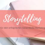 Wie Storytelling dein Social Media Marketing erfolgreicher macht