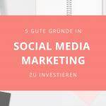 Warum Unternehmen in Social Media Marketing investieren sollten